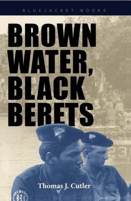 Brown Water, Black Berets: Coastal and Riverine Warfare in Vietnam als Taschenbuch