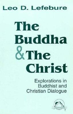The Buddha and the Christ: Explorations in Buddhist and Christian Dialogue als Taschenbuch