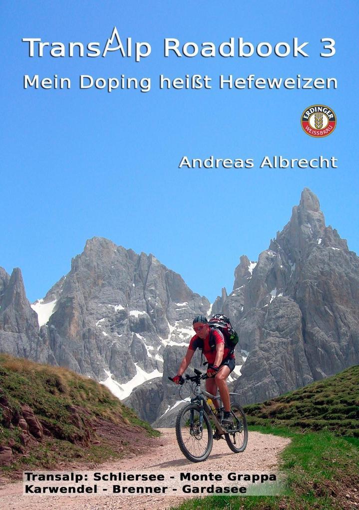 Transalp Roadbook 3: Mein Doping heißt Hefeweizen als eBook von Andreas Albrecht