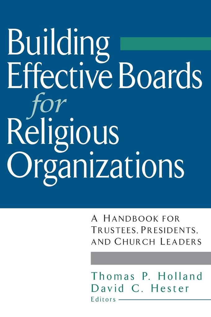 Building Effective Boards for Religious Organizations: A Handbook for Trustees, Presidents, and Church Leaders als Taschenbuch