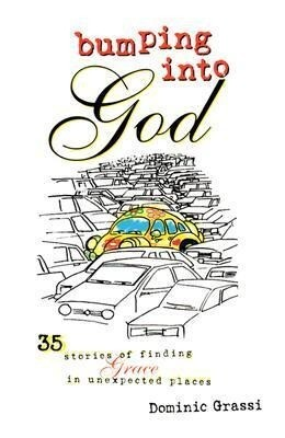 Bumping Into God: 35 Stories of Finding Grace in Unexpected Places als Taschenbuch
