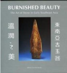 Burnished Beauty: The Art Of Stone In Early Southeast Asia als Taschenbuch