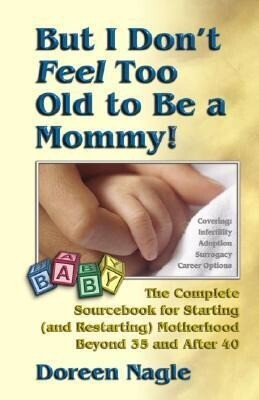 But I Don't Feel Too Old to Be a Mommy!: The Complete Sourcebook for Starting (and Re-Starting) Motherhood Beyond 35 and After 40 als Taschenbuch