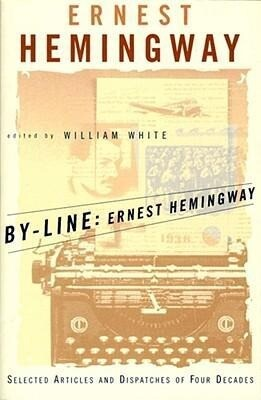 By-Line Ernest Hemingway: Selected Articles and Dispatches of Four Decades als Taschenbuch