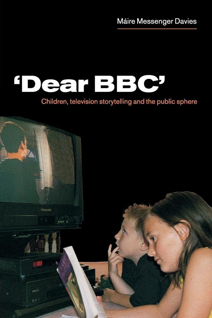 'dear Bbc': Children, Television Storytelling and the Public Sphere als Buch