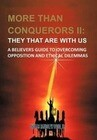 More Than Conquerors II: They That Are with Us: A Believer's Guide to Overcoming Opposition and Ethical Dilemmas