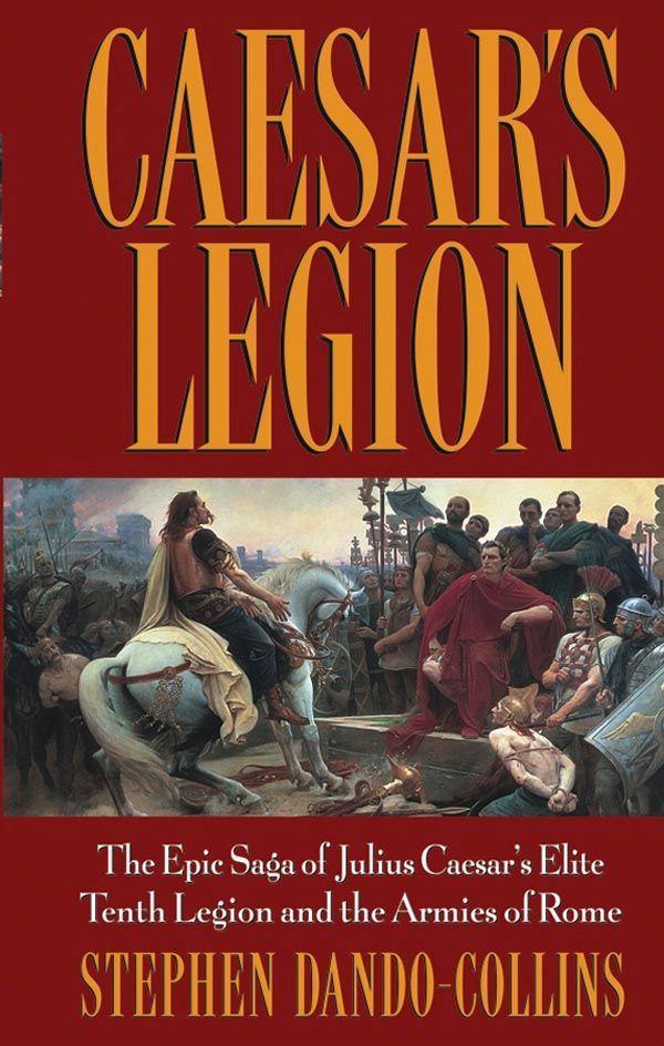 Caesar's Legion: The Epic Saga of Julius Caesar's Elite Tenth Legion and the Armies of Rome als Buch