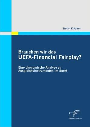 Brauchen wir das UEFA-Financial Fairplay? Eine ökonomische Analyse zu Ausgleichsinstrumenten im Sport als Buch