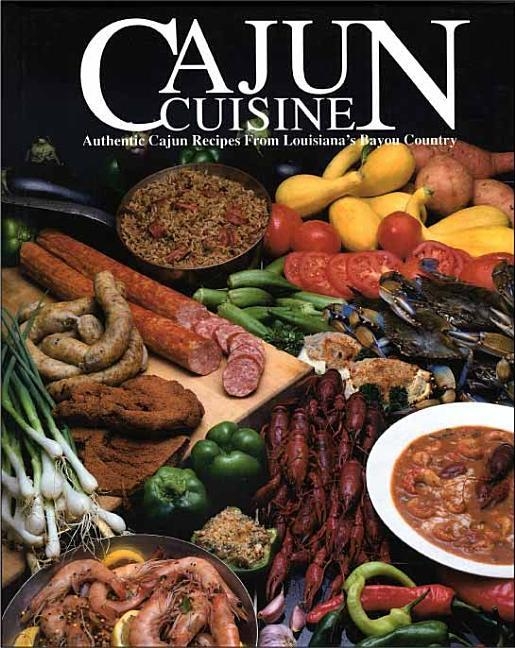 Cajun Cuisine: Authentic Cajun Recipes from Louisiana's Bayou Country als Buch