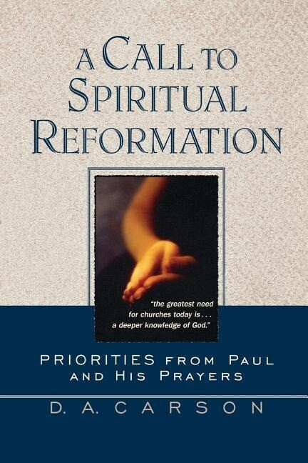 A Call to Spiritual Reformation: Priorities from Paul and His Prayers als Taschenbuch
