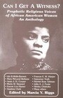 Can I Get a Witness?: Prophetic Religious Voices of African American Women: An Anthology