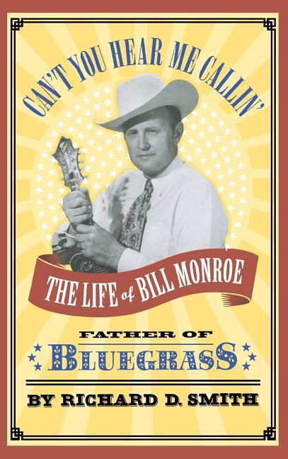 Can't You Hear Me Callin': The Life of Bill Monroe, Father of Bluegrass als Buch