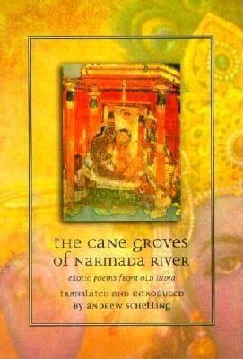 The Cane Groves of Narmada River: Erotic Poems from Old India als Taschenbuch