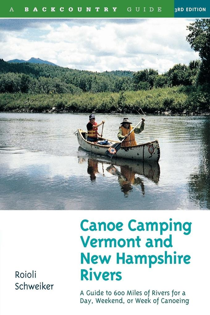 Canoe Camping Vermont & New Hampshire Rivers: A Guide to 600 Miles of Rivers for a Day, Weekend, or Week of Canoeing als Taschenbuch