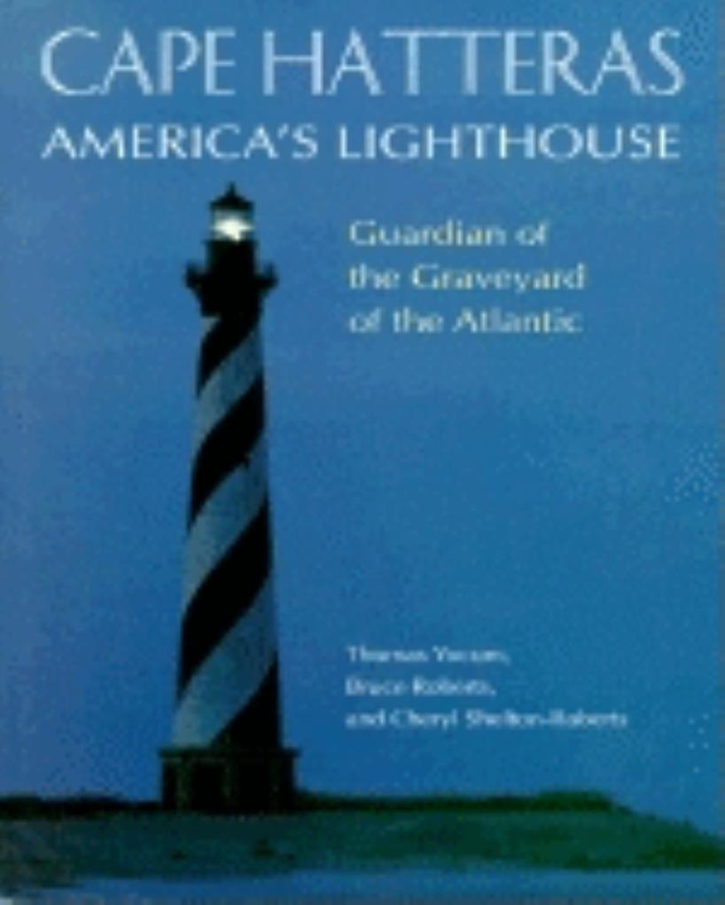 Cape Hatteras America's Lighthouse: Guardian of the Graveyard of the Atlantic als Buch