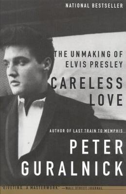 Careless Love: The Unmaking of Elvis Presley als Taschenbuch
