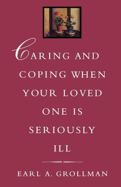 Caring and Coping When Your Loved One Is Seriously Ill als Taschenbuch