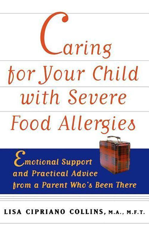 Caring for Your Child with Severe Food Allergies: Emotional Support and Practical Advice from a Parent Who's Been There als Taschenbuch