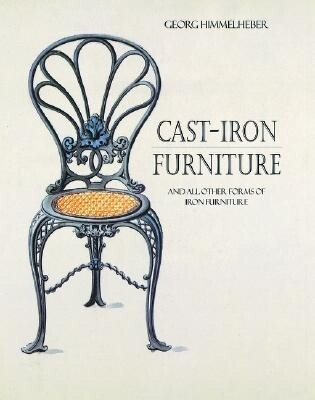 Cast-Iron Furniture: And All Other Forms of Furniture als Buch
