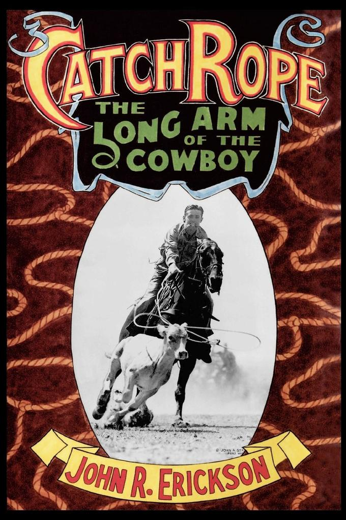 Catch Rope: The Long Arm of the Cowboy: The History and Evolution of Ranch Roping als Taschenbuch