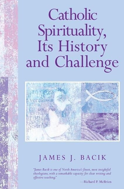 Catholic Spirituality, Its History and Challenge als Taschenbuch