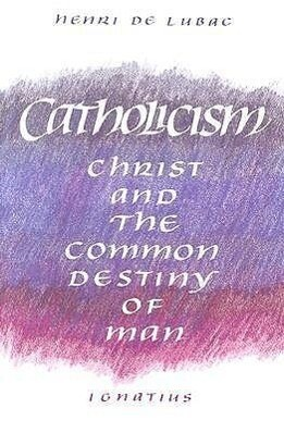 Catholicism: Christ and the Common Destiny of Man als Taschenbuch