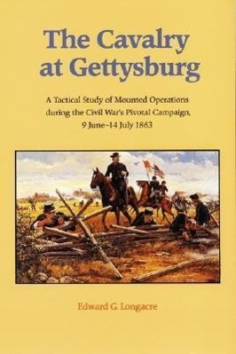 The Cavalry at Gettysburg: A Tactical Study of Mounted Operations During the Civil War's Pivotal Campaign, 9 June-14 July 1863 als Taschenbuch
