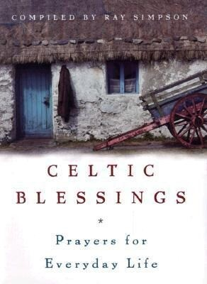 Celtic Blessings: Prayers for Everyday Life als Buch