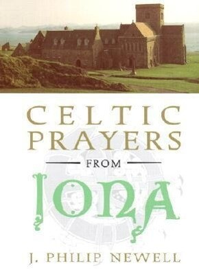 Celtic Prayers from Iona: The Heart of Celtic Spirituality als Buch