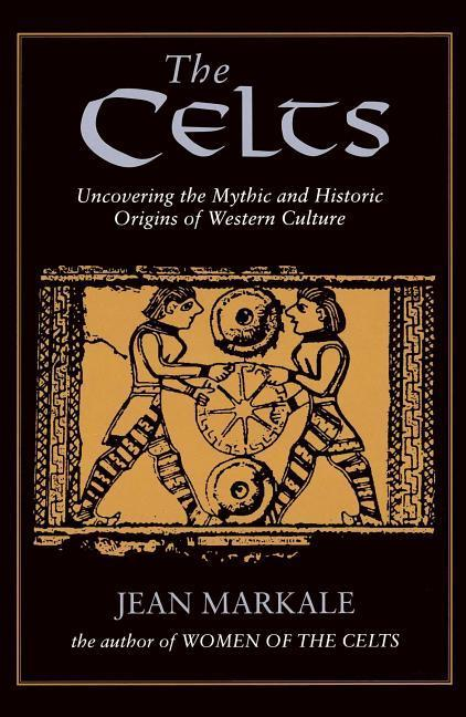 The Celts: Uncovering the Mythic and Historic Origins of Western Culture als Taschenbuch