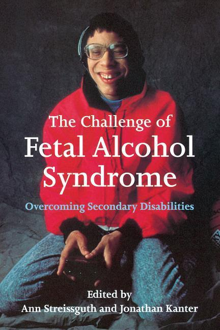 The Challenge of Fetal Alcohol Syndrome: Overcoming Secondary Disabilities als Taschenbuch