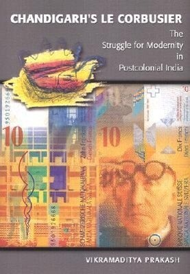 Chandigarh's Le Corbusier: The Struggle for Modernity in Postcolonial India als Buch