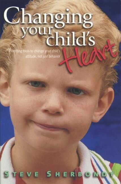 Changing Your Child's Heart: Parenting Tools to Change Your Child's Attitude... als Taschenbuch