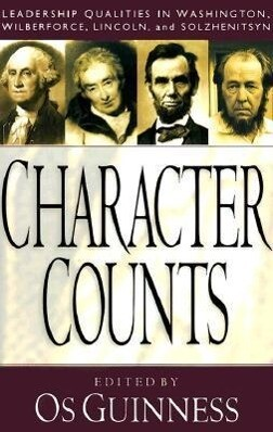 Character Counts: Leadership Qualities in Washington, Wilberforce, Lincoln, Solzhenitsyn als Taschenbuch