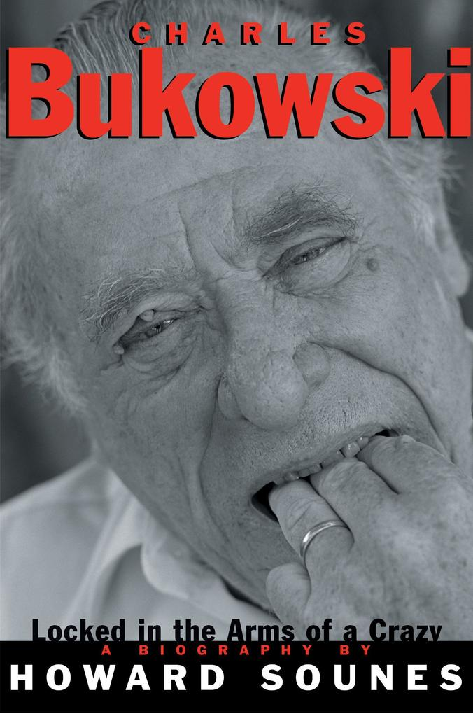 Charles Bukowski: Locked in the Arms of a Crazy Life als Taschenbuch