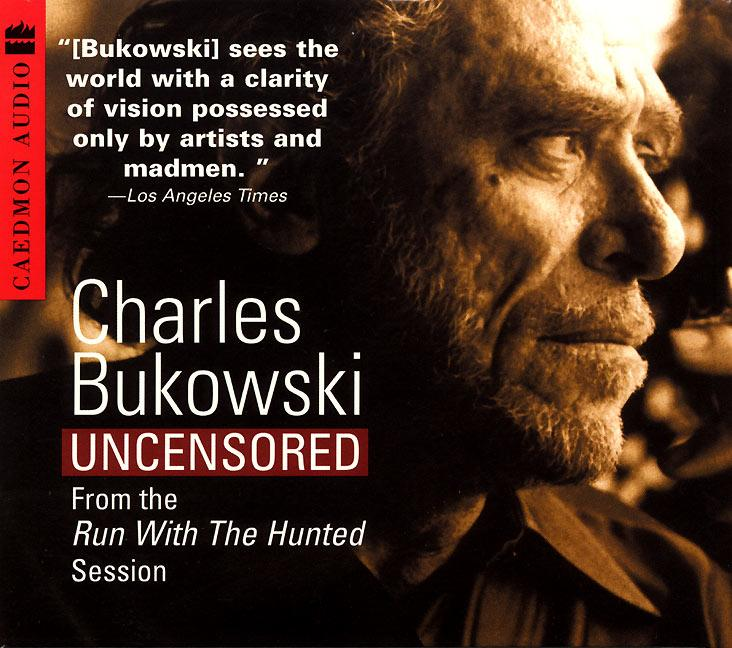 Charles Bukowski Uncensored CD: From the Run with the Hunted Session als Hörbuch