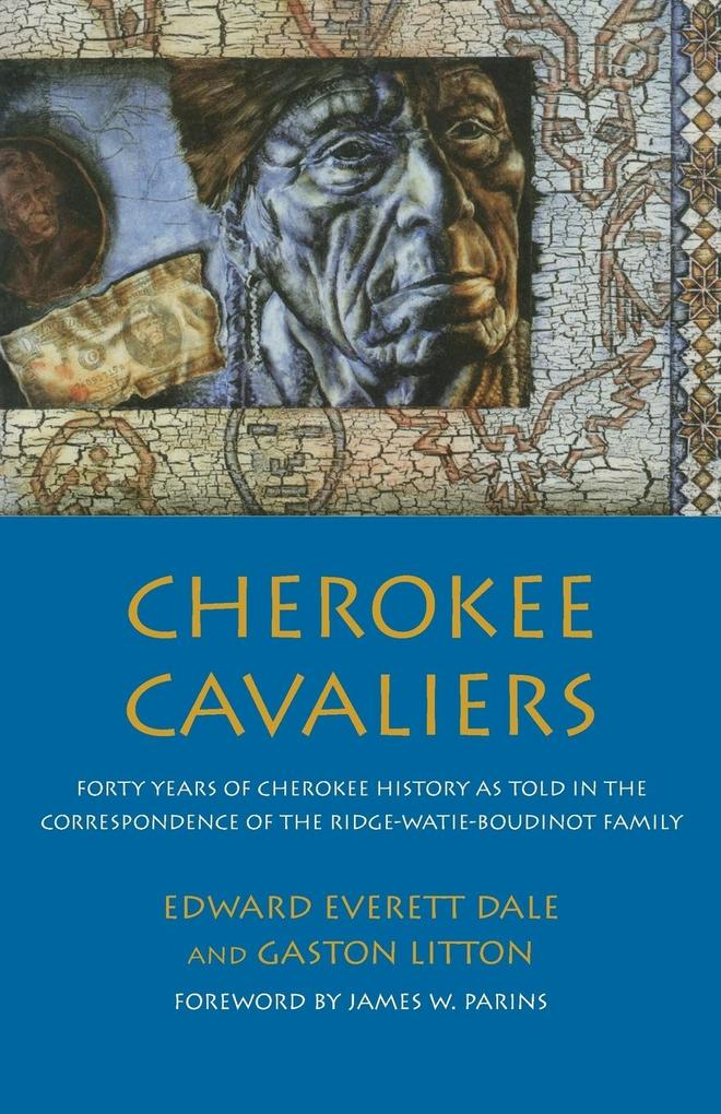 Cherokee Cavaliers: Forty Years of Cherokee History as Told in the Correspondence of the Ridge-Watie-Boudinot Family als Taschenbuch