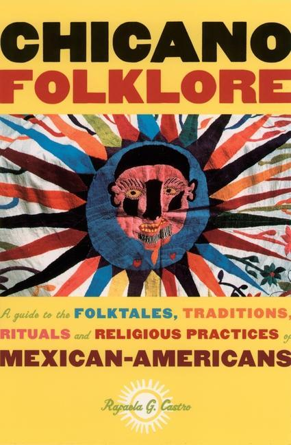 Chicano Folklore: A Guide to the Folktales, Traditions, Rituals and Religious Practices of Mexican Americans als Taschenbuch