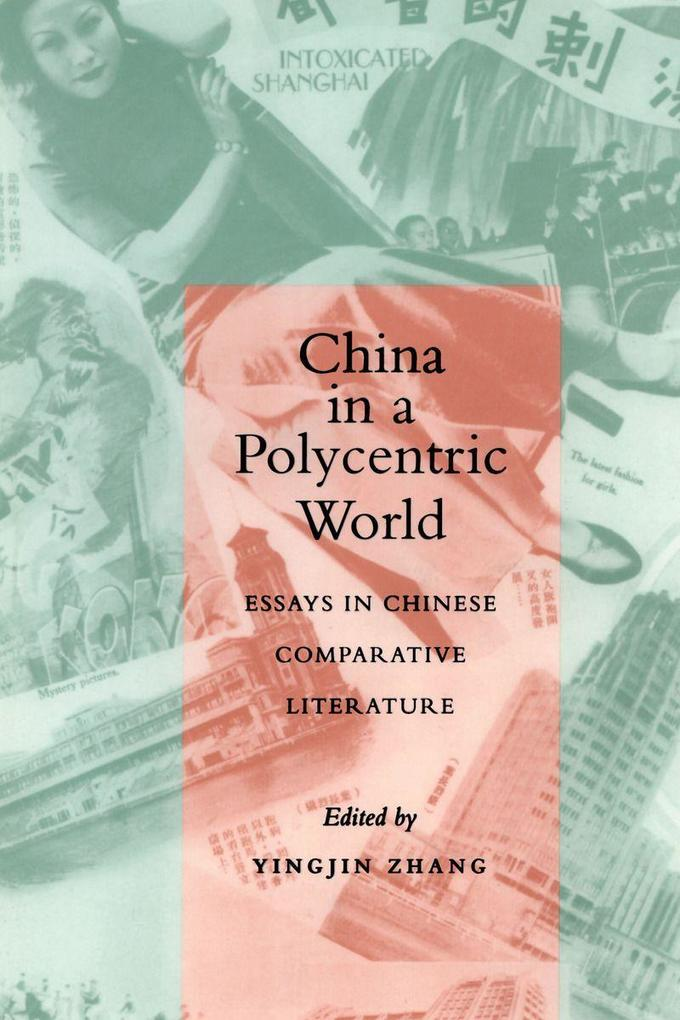 China in a Polycentric World: Essays in Chinese Comparative Literature als Taschenbuch