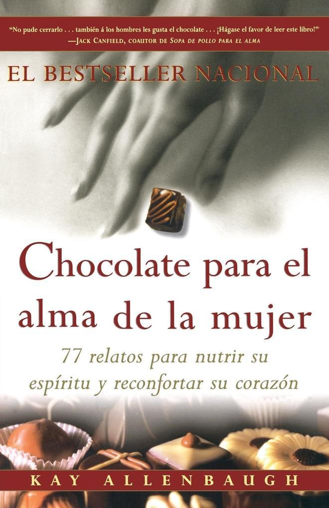 Chocolate Para El Alma de la Mujer: 77 Relatos Para Nutrir Su Espiritu y Reconfortar Su Corazon als Taschenbuch