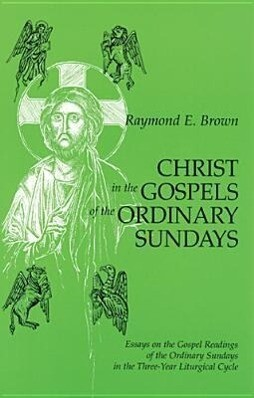 Christ in the Gospels of the Ordinary Sundays: Essays on the Gospel Readings of the Ordinary Sundays in the Three-Year Liturgical Cycle als Taschenbuch