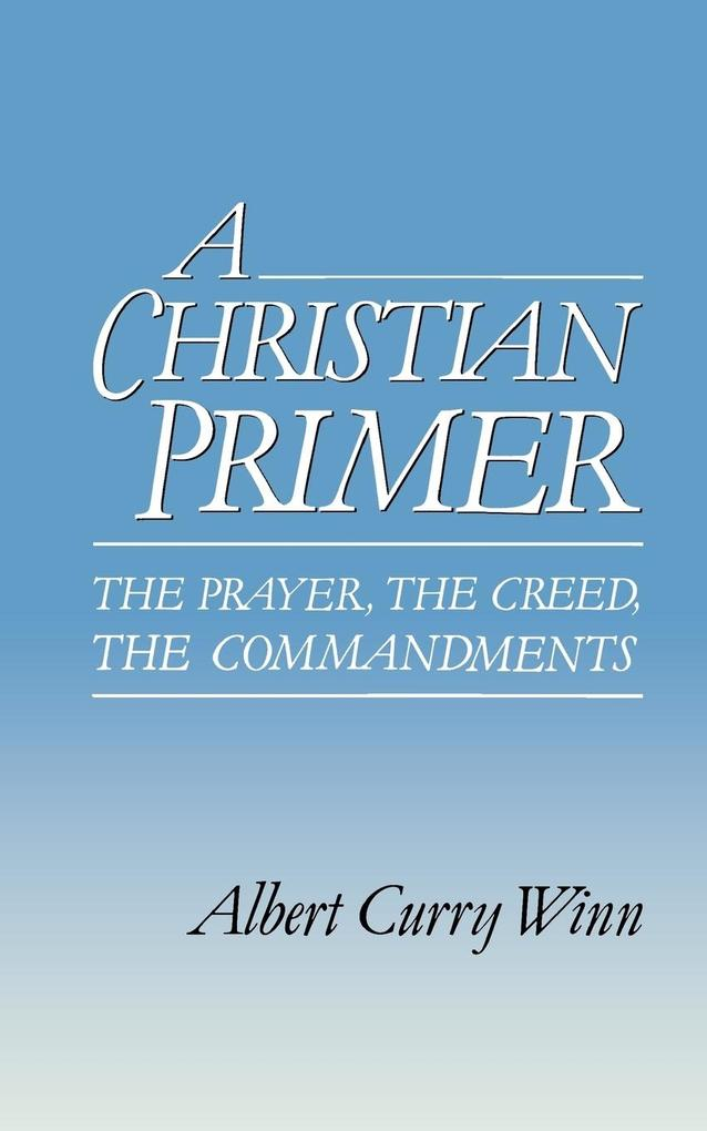 A Christian Primer: The Prayer, the Creed, the Commandments als Taschenbuch