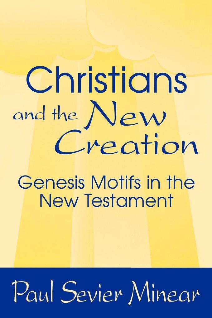 Christians and the New Creation: Genesis Motifs in the New Testament als Taschenbuch