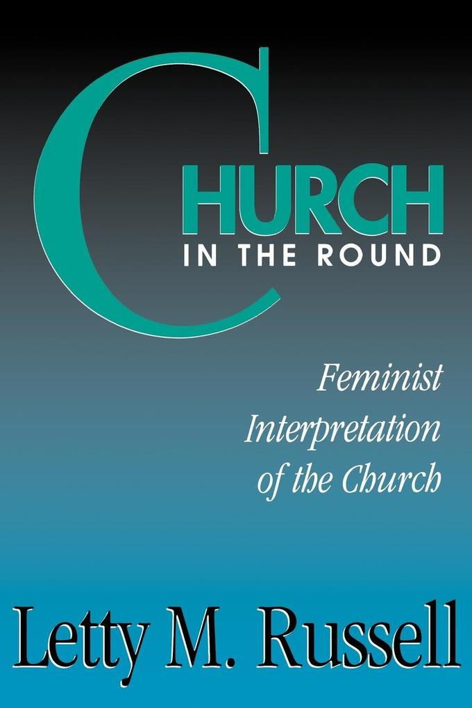 Church in the Round: Feminist Interpretation of the Church als Taschenbuch