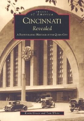 Cincinnati Revealed:: A Photographic Heritage of the Queen City als Taschenbuch