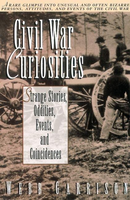 Civil War Curiosities: Strange Stories, Oddities, Events, and Coincidences als Taschenbuch