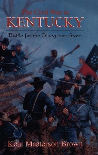 The Civil War in Kentucky: Battle for the Bluegrass State als Buch