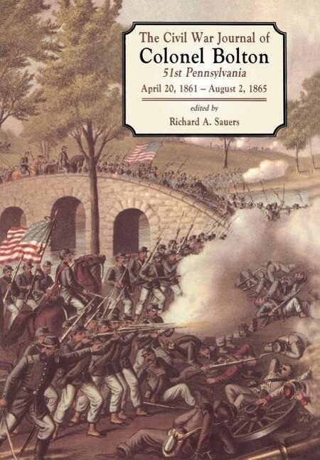 The Civil War Journals of Colonel Bolton: 51st Pennsylvania April 20, 1861- August 2, 1865 als Buch
