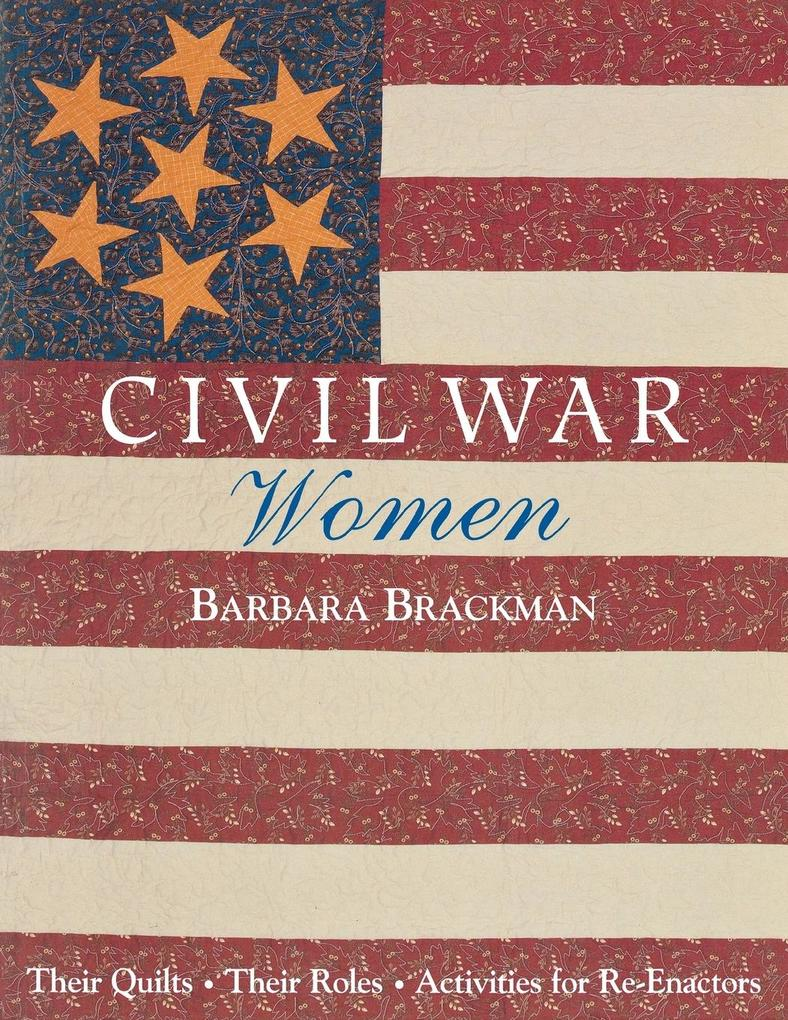 Civil War Women. Their Quilts, Their Roles & Activities for Re-Enactors - Print on Demand Edition als Taschenbuch