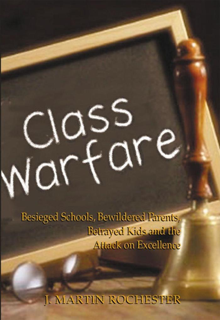 Class Warfare: Besieged Schools, Bewildered Parents, Betrayed Kids and the Attack on Excellence als Buch